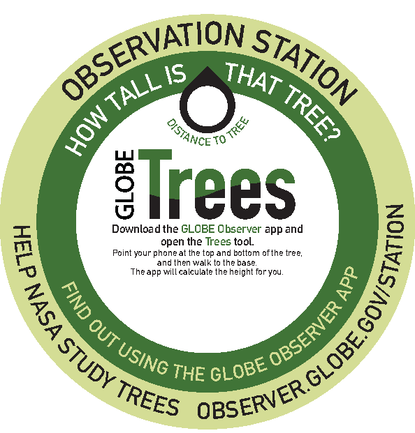 Trees Observation Station: Download the GLOBE Observer app and open the Trees tool. Point your phone at the top and bottom of the tree, and then walk to the base. The app will calculate the height for you.