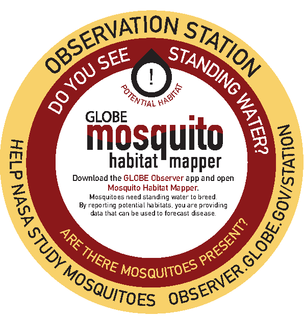 Mosquito Habitat Mapper Observation Station: Download the GLOBE Observer app and open Mosquito Habitat Mapper. Mosquitoes need standing water to breed. By reporting potential habitats, you are providing data that can be used to forecast disease.
